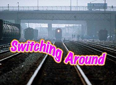 SWITCHING AROUND