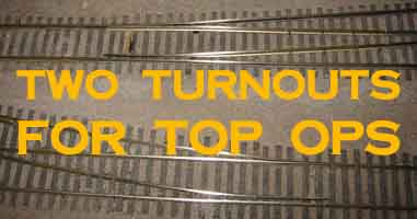 Two Turnouts for Top Ops