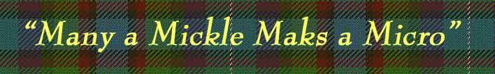 Many a Mickle Maks a Micro